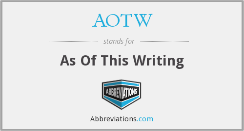 AOTW - As Of This Writing