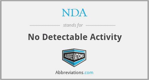 NDA - No Detectable Activity