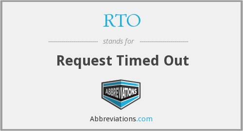 RTO - Request Timed Out