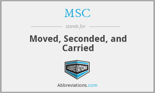 MSC - Moved, Seconded, and Carried