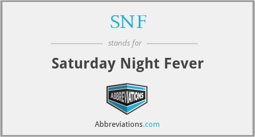 SNF - Saturday Night Fever
