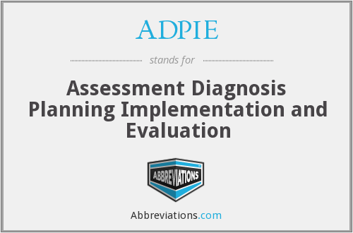 ADPIE - Assessment Diagnosis Planning Implementation and Evaluation