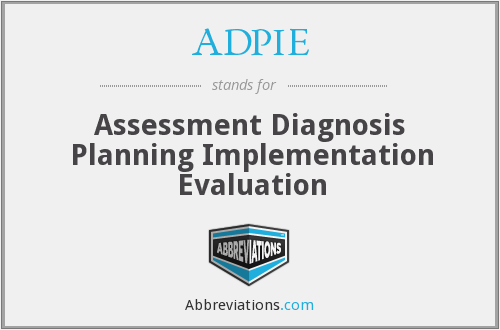 ADPIE - Assessment Diagnosis Planning Implementation Evaluation