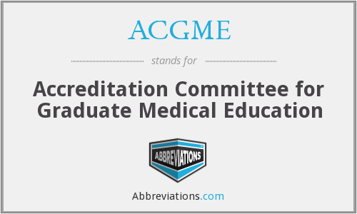 ACGME - Accreditation Committee for Graduate Medical Education