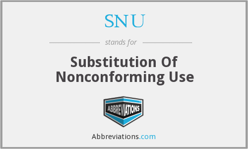SNU - Substitution Of Nonconforming Use