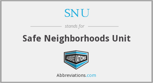 SNU - Safe Neighborhoods Unit