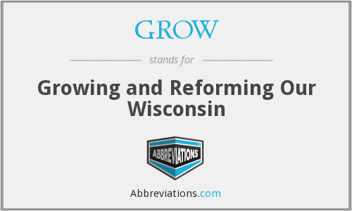 GROW - Growing and Reforming Our Wisconsin