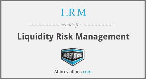 LRM - Liquidity Risk Management