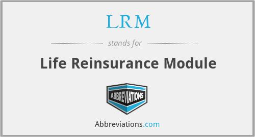 LRM - Life Reinsurance Module