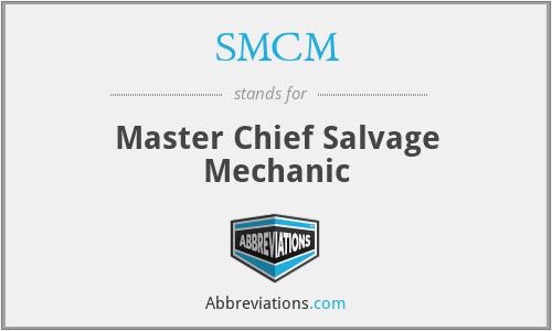 SMCM - Master Chief Salvage Mechanic