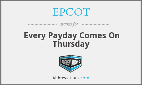 EPCOT - Every Payday Comes On Thursday