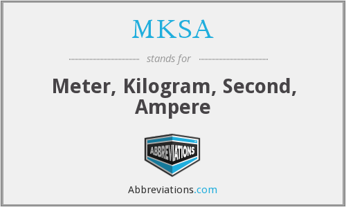 MKSA - Meter, Kilogram, Second, Ampere