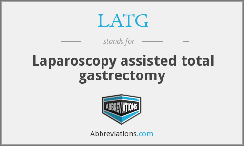 LATG - Laparoscopy assisted total gastrectomy