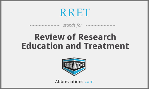 RRET - Review of Research Education and Treatment