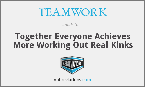 TEAMWORK - Together Everyone Achieves More Working Out Real Kinks