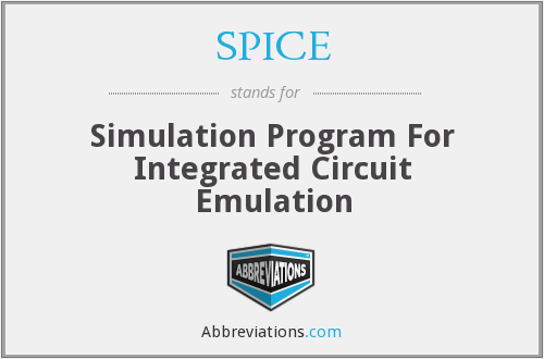 SPICE - Simulation Program For Integrated Circuit Emulation