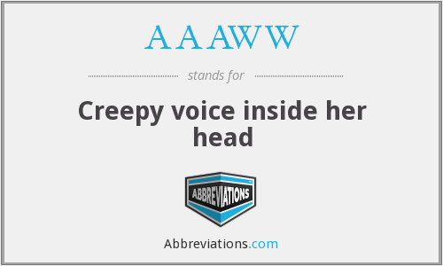 AAAWW - Creepy voice inside her head