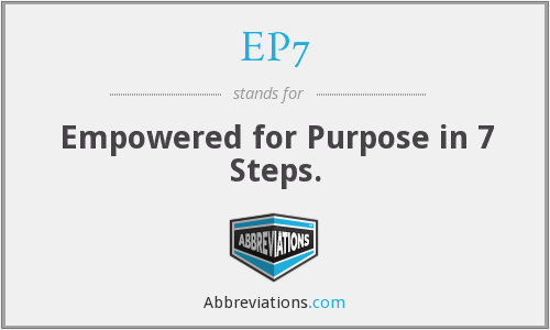 EP7 - Empowered for Purpose in 7 Steps.