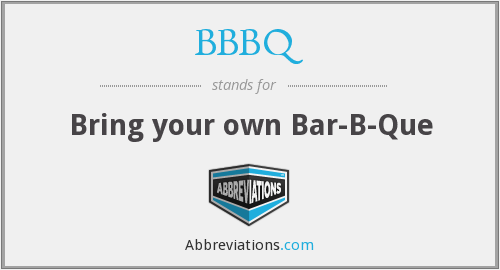 BBBQ - Bring your own Bar-B-Que