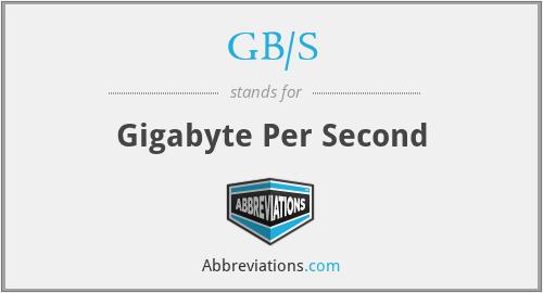 GB/S - Gigabyte Per Second