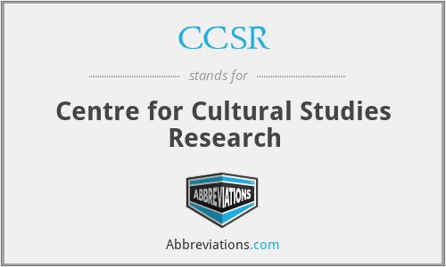 CCSR - Centre for Cultural Studies Research