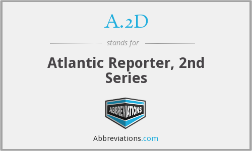 A.2D - Atlantic Reporter, 2nd Series