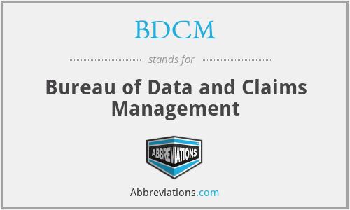 BDCM - Bureau of Data and Claims Management