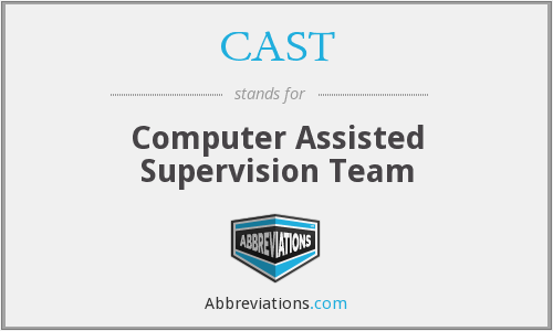 CAST - Computer Assisted Supervision Team