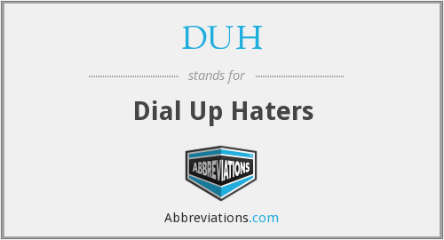 DUH - Dial Up Haters