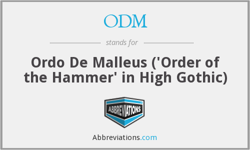 ODM - Ordo De Malleus ('Order of the Hammer' in High Gothic)