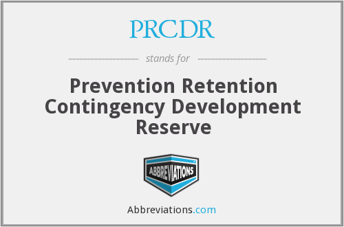 PRCDR - Prevention Retention Contingency Development Reserve