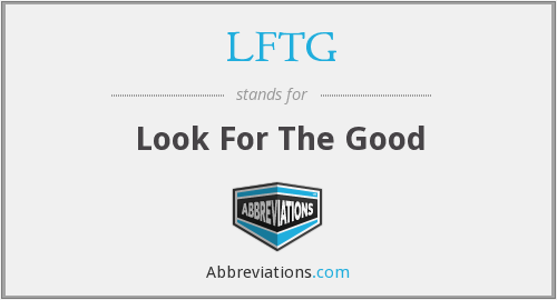 LFTG - Look For The Good