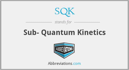 SQK - Sub- Quantum Kinetics