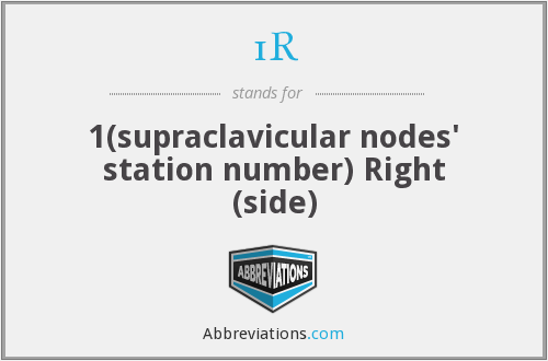 1R - 1(supraclavicular nodes' station number) Right (side)