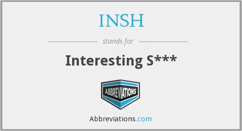 What does INSH stand for?