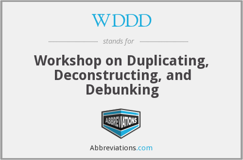 WDDD - Workshop on Duplicating, Deconstructing, and Debunking
