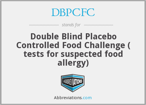 DBPCFC - Double Blind Placebo Controlled Food Challenge ( tests for suspected food allergy)