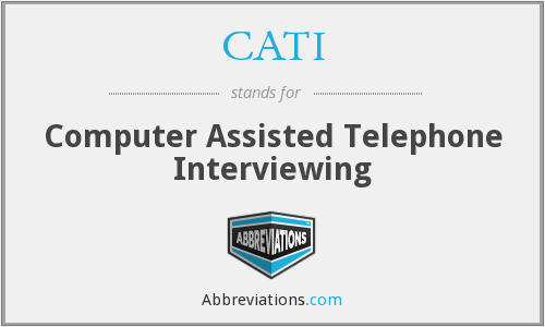 CATI - Computer Assisted Telephone Interviewing