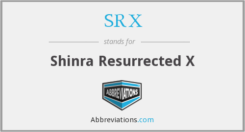 SRX - Shinra Resurrected X