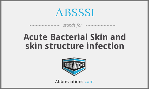 ABSSSI - Acute Bacterial Skin and skin structure infection