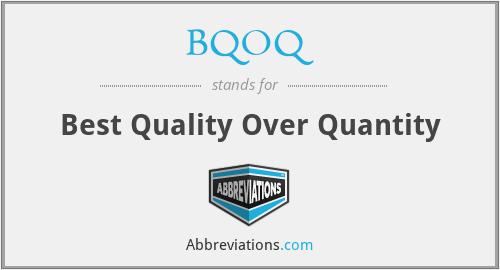 BQOQ - Best Quality Over Quantity