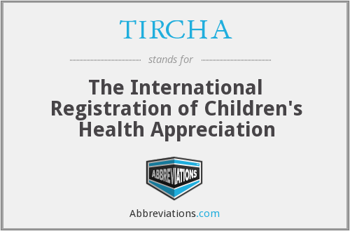 What does TIRCHA stand for?