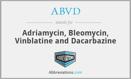 ABVD - Adriamycin, Bleomycin, Vinblatine and Dacarbazine