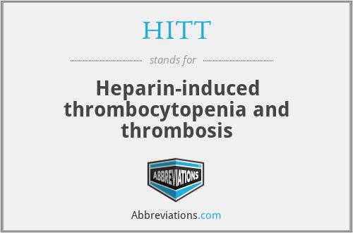 HITT - Heparin-induced thrombocytopenia and thrombosis