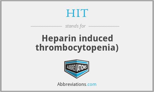HIT - Heparin induced thrombocytopenia)