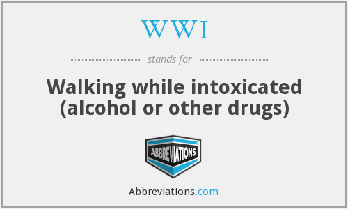 WWI - Walking while intoxicated (alcohol or other drugs)