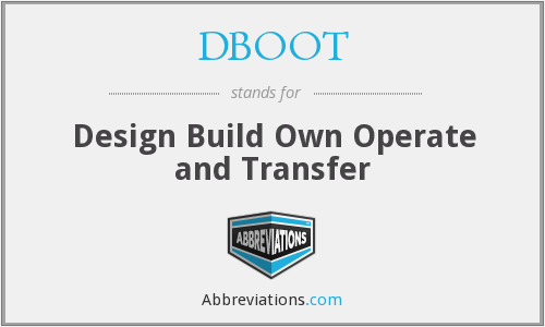 DBOOT - Design Build Own Operate and Transfer
