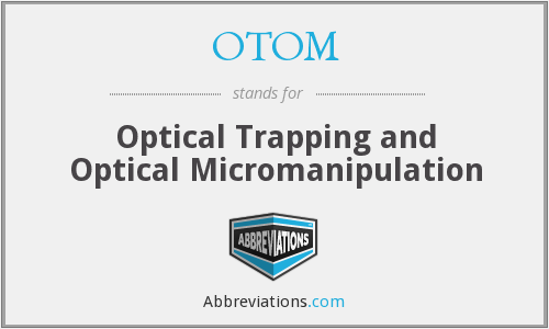 OTOM - Optical Trapping and Optical Micromanipulation