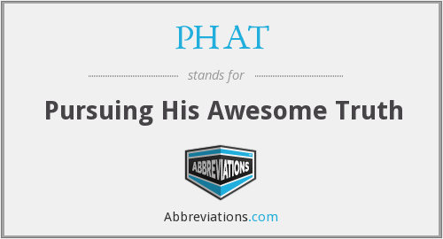 PHAT - Pursuing His Awesome Truth
