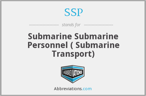 SSP - Submarine Submarine Personnel ( Submarine Transport)
